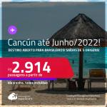 Destino aberto para brasileiros! Passagens para <strong>CANCÚN</strong>! A partir de R$ 2.914, ida e volta, c/ taxas! Datas até JUNHO/2022!