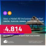 Destinos abertos para brasileiros! <strong>PASSAGEM + HOTEL ALL INCLUSIVE</strong> em <strong>CANCÚN, PLAYA DEL CARMEN, PUNTA CANA OU TULUM</strong>! A partir de R$ 4.814, por pessoa, quarto duplo, c/ taxas! Até 10x sem juros!