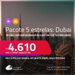 <strong>PASSAGEM + HOTEL 5 ESTRELAS</strong> em <strong>DUBAI</strong> a partir de R$ 4.610, por pessoa, quarto duplo, c/ taxas! Opções com CAFÉ DA MANHÃ incluso! Em até 10x SEM JUROS!