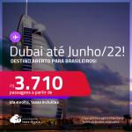 Destino aberto para brasileiros! Passagens para <strong>DUBAI</strong>! A partir de R$ 3.710, ida e volta, c/ taxas! Datas para viajar até Junho/2022!