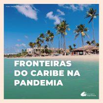 Fronteiras do Caribe: acompanhe a situação para turistas brasileiros durante a pandemia