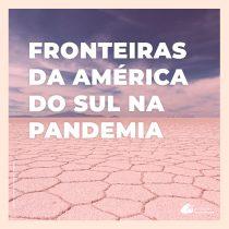 Qual a situação das fronteiras na América do Sul para turistas brasileiros na pandemia?