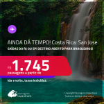 AINDA DÁ TEMPO! Destino aberto para brasileiros! Passagens para a <strong>COSTA RICA: San Jose</strong>! A partir de R$ 1.745, ida e volta, c/ taxas!