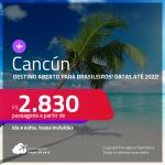Destino aberto para brasileiros! Passagens para <strong>CANCÚN</strong> a partir de R$ 2.830, ida e volta, c/ taxas! Datas até 2022!