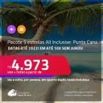 <strong>PASSAGEM + HOTEL 5 ESTRELAS ALL INCLUSIVE</strong> em <strong>PUNTA CANA</strong>! A partir de R$ 4.973, por pessoa, quarto duplo, c/ taxas! Datas até 2022! Em até 10x SEM JUROS!