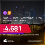 Promoção de <strong>PASSAGEM + HOTEL 5 ESTRELAS</strong> com <strong>CAFÉ DA MANHÃ</strong> em <strong>DUBAI</strong>! A partir de R$ 4.681, por pessoa, quarto duplo, c/ taxas! Voando Qatar ou Turkish!