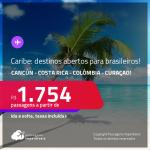 Passagens para destinos do <strong>CARIBE </strong>abertos para brasileiros: <strong>Cancún, Costa Rica, Colômbia ou Curaçao</strong>! A partir de R$ 1.754, ida e volta, c/ taxas!