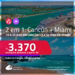 Passagens 2 em 1 – 15 a 20 dias em <strong>CANCÚN + </strong>5 a 10 dias em <strong>MIAMI</strong>! A partir de R$ 3.370, todos os trechos, c/ taxas! Datas até 2022!