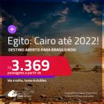 Destino aberto para brasileiros! Passagens para o <strong>EGITO: Cairo</strong>! A partir de R$ 3.369, ida e volta, c/ taxas! Datas para viajar até Julho/22!