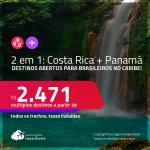Destinos abertos para brasileiros no <strong>CARIBE</strong>!<strong> </strong>Passagens 2 em 1 – <strong>COSTA RICA: San Jose + PANAMÁ: Cidade do Panama</strong>! A partir de R$ 2.471, todos os trechos, c/ taxas! Datas até 2022!