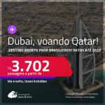 Destino aberto para brasileiros! Passagens para <strong>DUBAI, </strong>voando Qatar, com datas para viajar até 2022! A partir de R$ 3.702, ida e volta, c/ taxas!