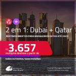 Destinos abertos para brasileiros! Passagens 2 em 1 – <strong>DUBAI + QATAR: Doha, </strong>com datas para viajar até 2022! A partir de R$ 3.657, todos os trechos, c/ taxas!