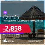 Destino aberto para brasileiros! Passagens para <strong>CANCÚN, </strong>com datas para viajar até 2022! A partir de R$ 2.858, ida e volta, c/ taxas!