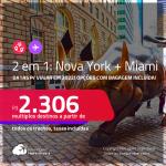 Passagens 2 em 1 – <strong>NOVA YORK + MIAMI, </strong>com datas para viajar em 2022! A partir de R$ 2.306, todos os trechos, c/ taxas! Opções com BAGAGEM INCLUÍDA!
