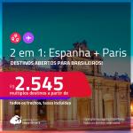 Destinos abertos para brasileiros! Passagens 2 em 1 – <strong>ESPANHA: Barcelona ou Madri + PARIS</strong>! A partir de R$ 2.545, todos os trechos, c/ taxas!