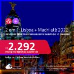 Destinos abertos brasileiros! Passagens 2 em 1 – <strong>LISBOA + MADRI</strong>! A partir de R$ 2.292, todos os trechos, c/ taxas! Datas até 2022!