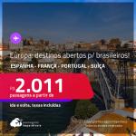 Seleção de Passagens para destinos abertos para brasileiros da <strong>EUROPA</strong>: <strong>Espanha, França, Portugal ou Suíça</strong>! A partir de R$ 2.011, ida e volta, c/ taxas!