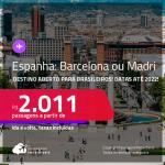 Destino aberto para brasileiros! Passagens para a <strong>ESPANHA: Barcelona ou Madri, </strong>com datas para viajar até 2022! A partir de R$ 2.011, ida e volta, c/ taxas!