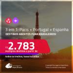 Destinos abertos para brasileiros! Passagens 3 em 1 – <strong>PARIS + PORTUGAL: Lisboa ou Porto + ESPANHA: Madri</strong>! A partir de R$ 2.783, todos os trechos, c/ taxas!