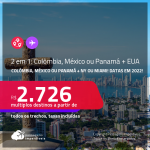 Passagens 2 em 1 – <strong>COLÔMBIA, MÉXICO ou PANAMÁ + NOVA YORK ou MIAMI, </strong>com datas para viajar em 2022! A partir de R$ 2.726, todos os trechos, c/ taxas!