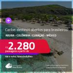 Destinos abertos para brasileiros! Seleção de Passagens para o <strong>CARIBE</strong>: Aruba, Colômbia, Curaçao ou México! A partir de R$ 2.280, ida e volta, c/ taxas!