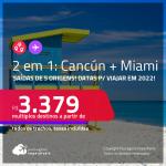 Passagens 2 em 1 – <strong>CANCÚN + MIAMI, </strong>com datas para viajar em 2022! A partir de R$ 3.379, todos os trechos, c/ taxas!