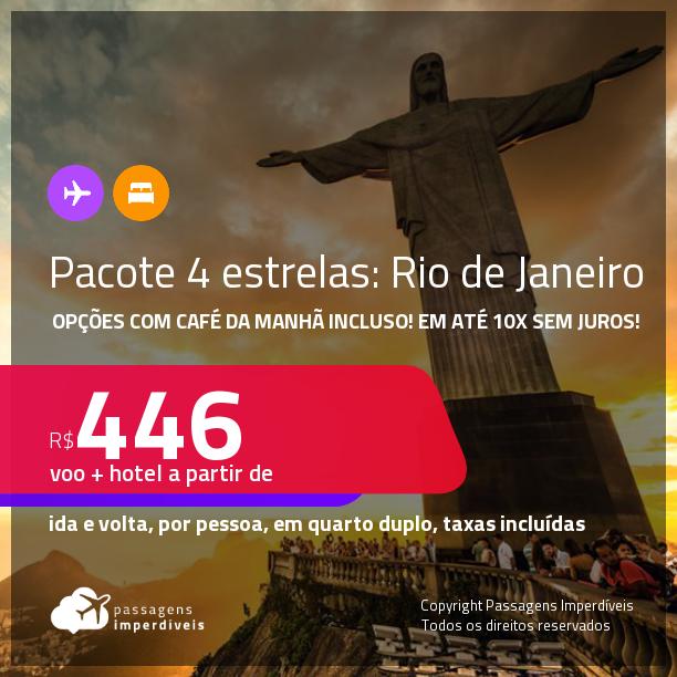 <strong>PASSAGEM + HOTEL 4 ESTRELAS</strong> no <strong>RIO DE JANEIRO </strong>a partir de R$ 446, por pessoa, quarto duplo, c/ taxas! Opções com CAFÉ DA MANHÃ incluso! Em até 10x SEM JUROS!