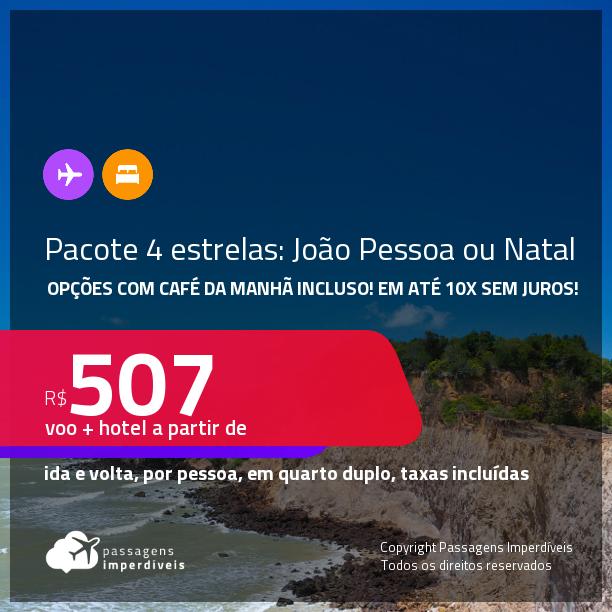 <strong>PASSAGEM + HOTEL 4 ESTRELAS</strong> em <strong>JOÃO PESSOA </strong>ou<strong> NATAL</strong>! A partir de R$ 507, por pessoa, quarto duplo, c/ taxas! Opções com CAFÉ DA MANHÃ incluso! Em até 10x SEM JUROS!