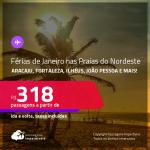 <strong>Férias de Janeiro nas PRAIAS DO NORDESTE</strong>! Passagens para <strong>ARACAJU, FORTALEZA, ILHÉUS, JOÃO PESSOA, MACEIÓ, NATAL, PORTO SEGURO, RECIFE, SALVADOR ou SÃO LUÍS</strong>! A partir de R$ 318, ida e volta, c/ taxas!
