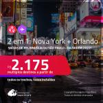 Passagens 2 em 1 – <strong>NOVA YORK + ORLANDO</strong>! A partir de R$ 2.175, todos os trechos, c/ taxas! Datas em 2022! Opções com BAGAGEM INCLUÍDA!