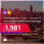 <strong>PASSAGEM + HOTEL 4 ESTRELAS</strong> com <strong>CAFÉ DA MANHÃ</strong> em <strong>MONTEVIDEO, no Uruguai</strong>! A partir de R$ 1.981, por pessoa, quarto duplo, c/ taxas! Datas até 2022! Em até 10x SEM JUROS!