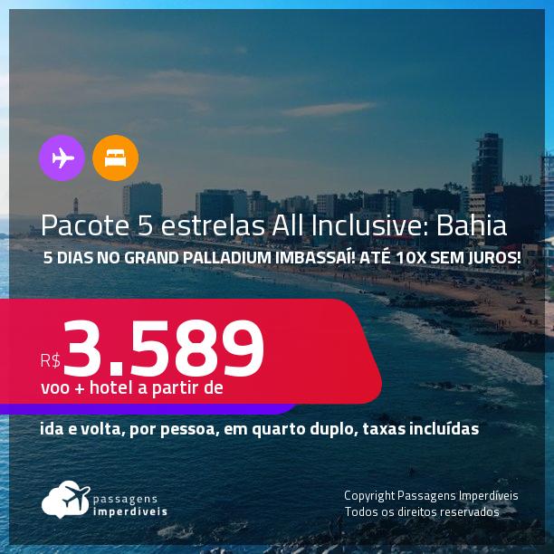 5 dias de viagem na <strong>BAHIA</strong>!!! <strong>PASSAGEM + RESORT 5 ESTRELAS ALL INCLUSIVE: Grand Palladium Imabassaí</strong>! A partir de R$ 3.589, por pessoa, quarto duplo, c/ taxas! Datas até 2022! Em até 10x SEM JUROS!