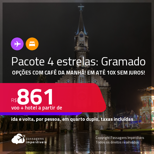 <strong>PASSAGEM + HOTEL 4 ESTRELAS</strong> com <strong>CAFÉ DA MANHÃ </strong>em <strong>GRAMADO</strong>! A partir de R$ 861, por pessoa, quarto duplo, c/ taxas! Datas até 2022! Em até 10x SEM JUROS!