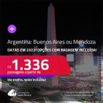 Passagens para a <strong>ARGENTINA: Buenos Aires ou Mendoza</strong>! A partir de R$ 1.336, ida e volta, c/ taxas! Datas em 2022! Opções com BAGAGEM INCLUÍDA!