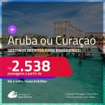 Destinos abertos para brasileiros! Passagens para <strong>ARUBA ou CURAÇAO, </strong>com datas para viajar até 2022! A partir de R$ 2.538, ida e volta, c/ taxas!