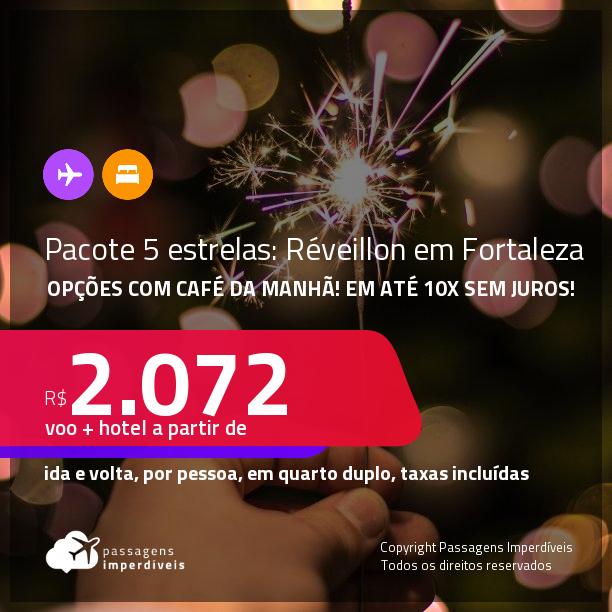 <strong>RÉVEILLON em FORTALEZA!!! PASSAGEM + HOTEL 5 ESTRELAS</strong> com <strong>CAFÉ DA MANHÃ</strong>! A partir de R$ 2.072, por pessoa, quarto duplo, c/ taxas! Em até 10x SEM JUROS!