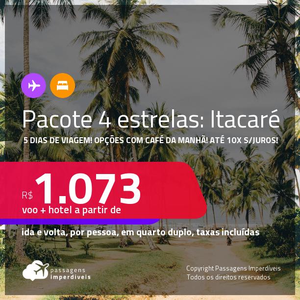 5 dias de viagem em <strong>ITACARÉ</strong>!!! <strong>PASSAGEM + HOTEL 4 ESTRELAS</strong> com <strong>CAFÉ DA MANHÃ</strong>! A partir de R$ 1.073, por pessoa, quarto duplo, c/ taxas! Datas até 2022! Em até 10x SEM JUROS!