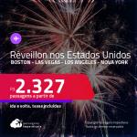 Seleção de Passagens para o <strong>RÉVEILLON </strong>nos <strong>ESTADOS UNIDOS: Boston, Las Vegas, Los Angeles ou Nova York</strong>! A partir de R$ 2.327, ida e volta, c/ taxas!