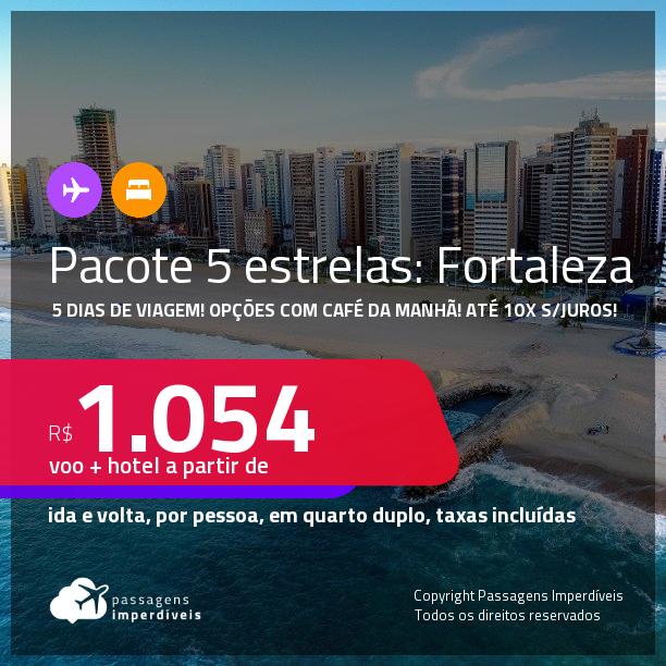 5 dias de viagem em <strong>FORTALEZA!!! PASSAGEM + HOTEL 5 ESTRELAS</strong> com <strong>CAFÉ DA MANHÃ</strong>! A partir de R$ 1.054, por pessoa, quarto duplo, c/ taxas! Datas até 2022! Em até 10x SEM JUROS!