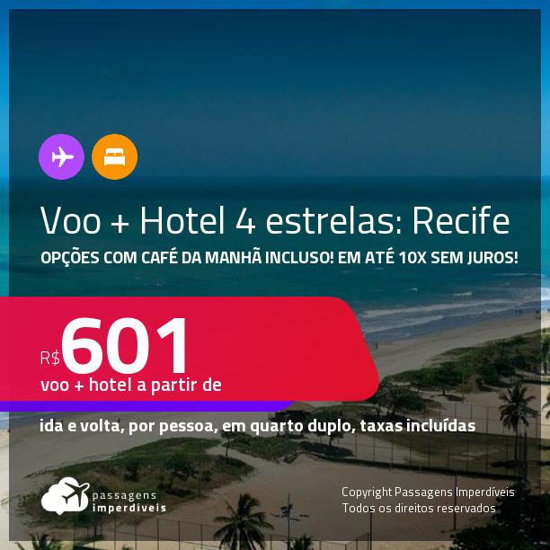 <strong>PASSAGEM + HOTEL 4 ESTRELAS</strong> no <strong>RECIFE</strong>! A partir de R$ 601, por pessoa, quarto duplo, c/ taxas! Opções com CAFÉ DA MANHÃ incluso! Em até 10x SEM JUROS!