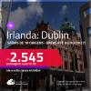 Passagens para a <strong>IRLANDA: Dublin</strong>! A partir de R$ 2.545, ida e volta, c/ taxas! Datas para viajar até JULHO/2022!