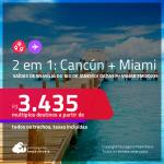Passagens 2 em 1 – <strong>CANCÚN + MIAMI, </strong>com datas para viajar em 2022! A partir de R$ 3.435, todos os trechos, c/ taxas!