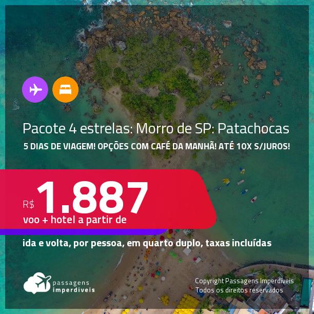 5 dias de viagem!!! <strong>PASSAGEM + HOSPEDAGEM 4 ESTRELAS</strong> em uma das melhores opções de <strong>MORRO DE SÃO PAULO: Patachocas!</strong>!! A partir de R$ 1.887, por pessoa, quarto duplo, c/ taxas! Datas até 2022! Em até 10x SEM JUROS!