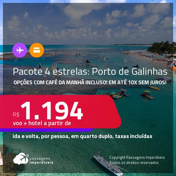 <strong>PASSAGEM + HOTEL 4 ESTRELAS</strong> em <strong>PORTO DE GALINHAS </strong>a partir de R$ 1.194, por pessoa, quarto duplo, c/ taxas! Opções com CAFÉ DA MANHÃ incluso! Em até 10x SEM JUROS!