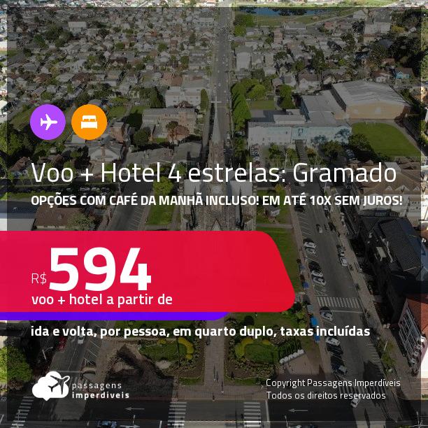 <strong>PASSAGEM + HOTEL 4 ESTRELAS</strong> em <strong>GRAMADO </strong>a partir de R$ 594, por pessoa, quarto duplo, c/ taxas! Opções com CAFÉ DA MANHÃ incluso! Em até 10x SEM JUROS!