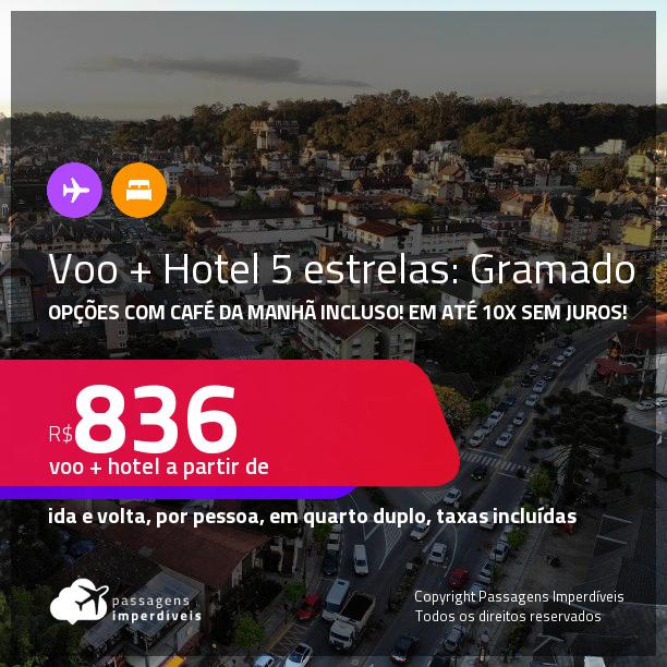 <strong>PASSAGEM + HOTEL 5 ESTRELAS</strong> em <strong>GRAMADO </strong>a partir de R$ 836, por pessoa, quarto duplo, c/ taxas! Opções com CAFÉ DA MANHÃ incluso! Em até 10x SEM JUROS!