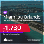 Destinos com previsão de reabertura em Novembro/21! Passagens para <strong>MIAMI ou ORLANDO </strong>a partir de R$ 1.730, ida e volta, c/ taxas!