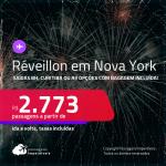 Passagens para o <strong>RÉVEILLON</strong>! Vá para <strong>NOVA YORK</strong>! A partir de R$ 2.773, ida e volta, c/ taxas! Opções com BAGAGEM INCLUÍDA!