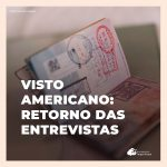 Visto americano: retorno das entrevistas presenciais nas embaixadas e consulados