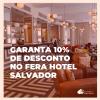 Fera Hotel Salvador: 10% de desconto na reserva de hospedagem